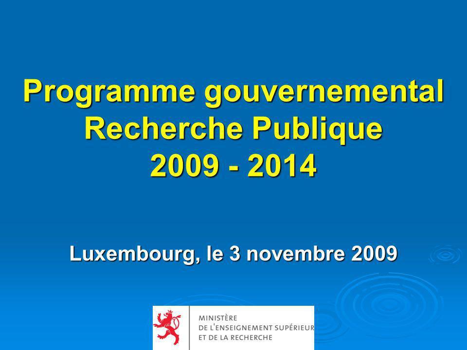 Programme gouvernemental Recherche Publique 2009 - 2014 Luxembourg, le 3 novembre 2009