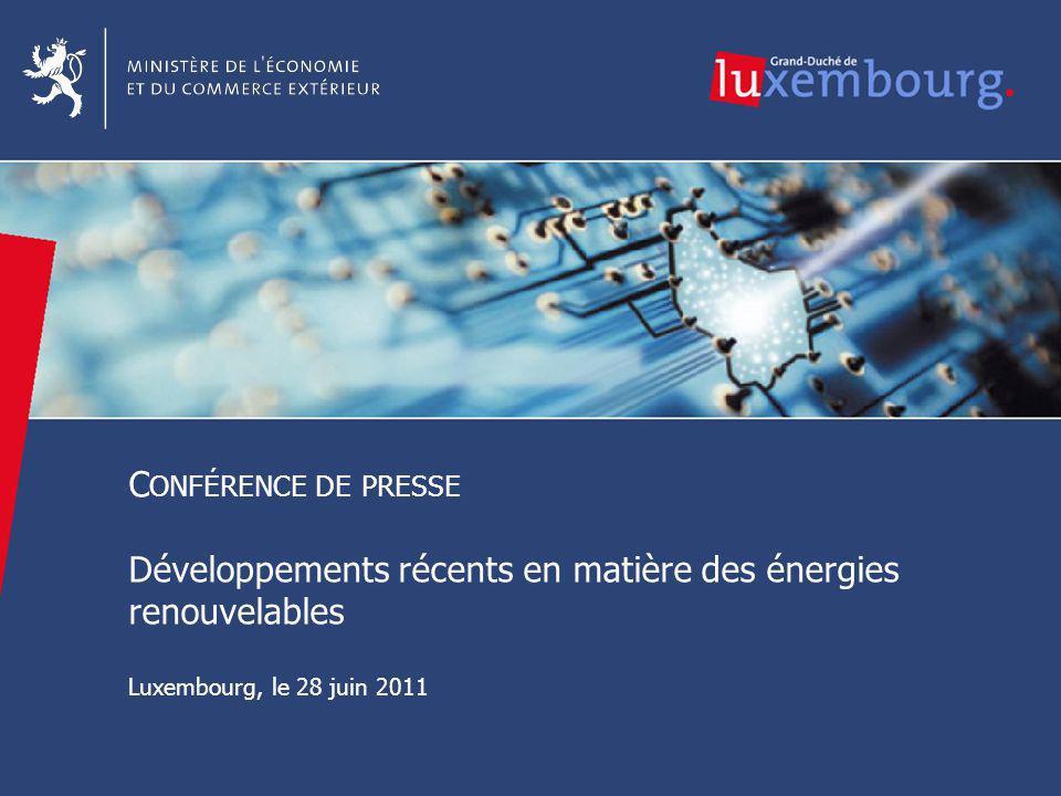 1 1 C ONFÉRENCE DE PRESSE Développements récents en matière des énergies renouvelables Luxembourg, le 28 juin 2011