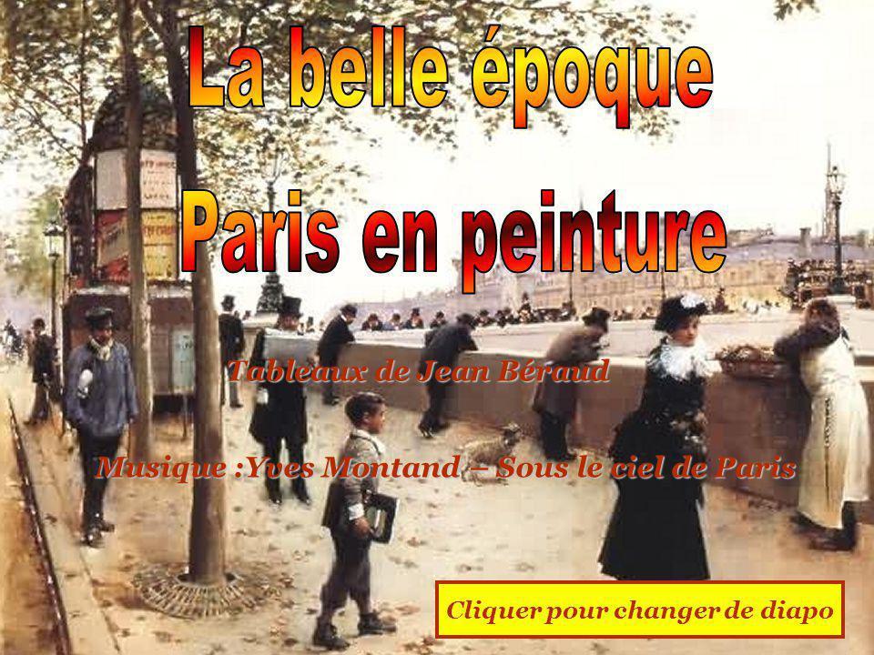 Cliquer pour changer de diapo Tableaux de Jean Béraud Musique :Yves Montand – Sous le ciel de Paris