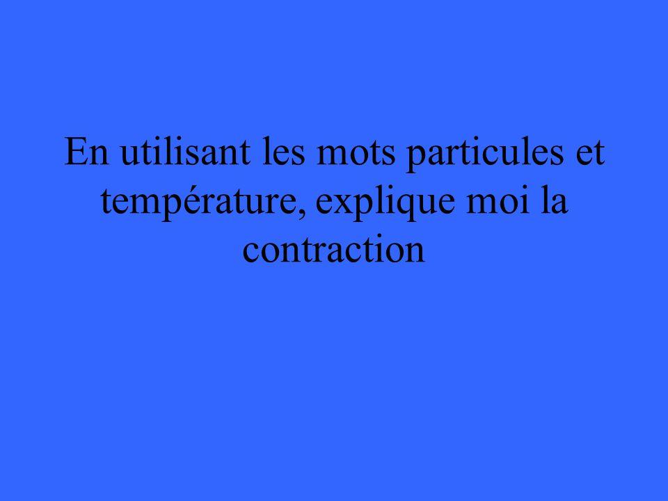 En utilisant les mots particules et température, explique moi la contraction