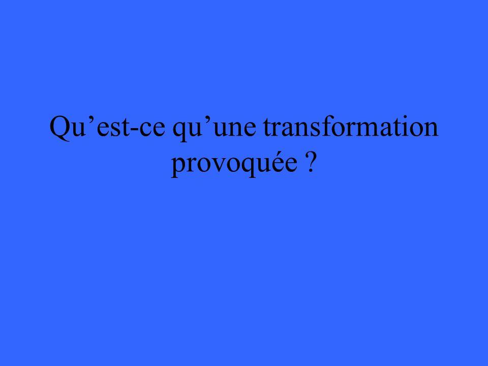 Quest-ce quune transformation provoquée ?