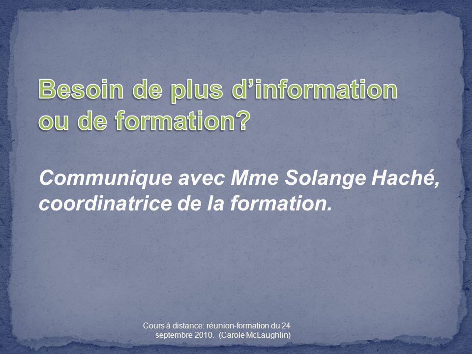 Communique avec Mme Solange Haché, coordinatrice de la formation.