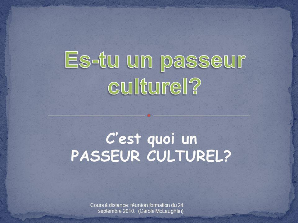 Daprès Rodrigue Landry et Serge Rousselle (2003): «Le passeur culturel accompagne la personne, élève ou adulte, dans la construction de son identité culturelle en créant des occasions signifiantes de découverte et dexpression de la culture francophone tout en étant ouvert sur les autres cultures.