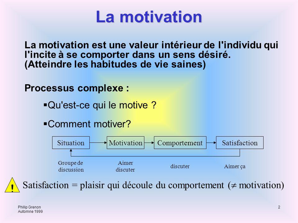 Philip Grenon Automne 1999 2 La motivation La motivation est une valeur intérieur de l'individu qui l'incite à se comporter dans un sens désiré. (Atte