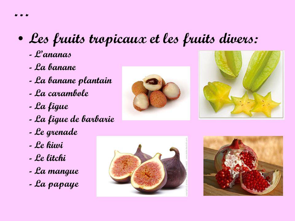 … Les fruits tropicaux et les fruits divers: - Lananas - La banane - La banane plantain - La carambole - La figue - La figue de barbarie - Le grenade