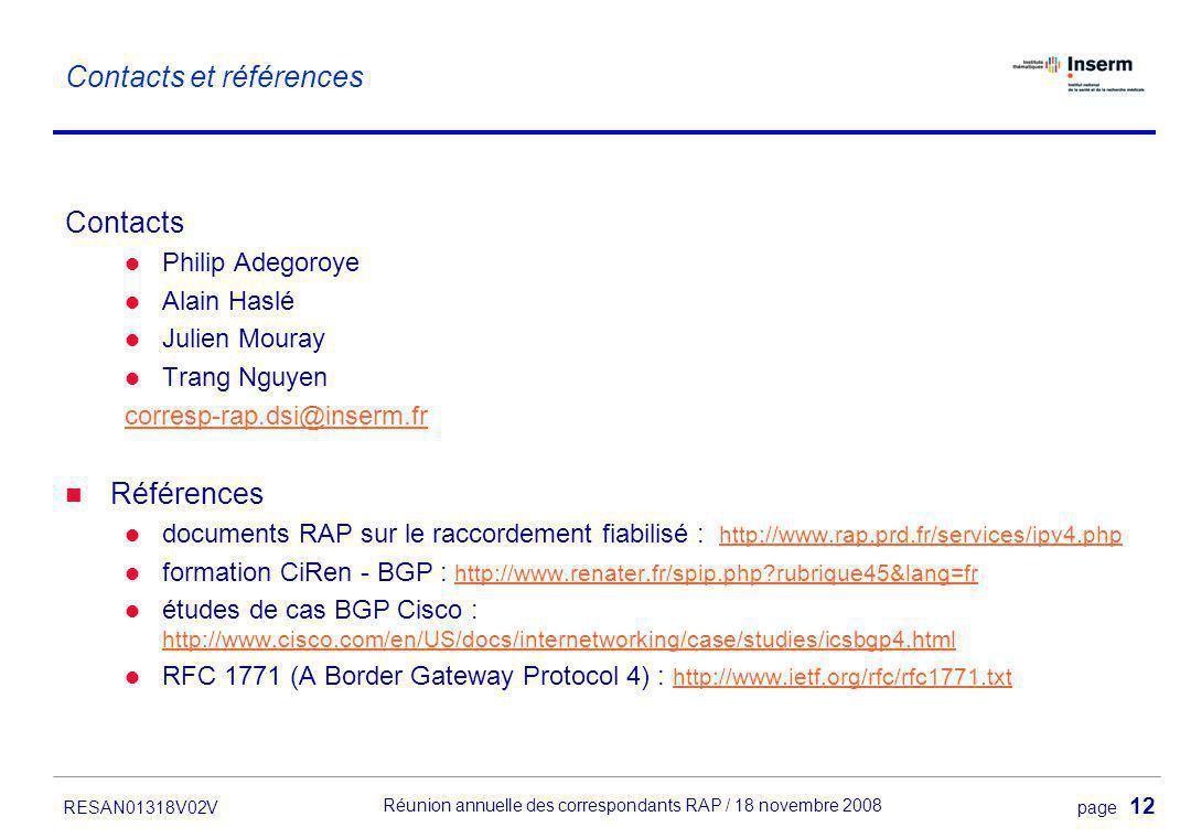 page 12. Réunion annuelle des correspondants RAP / 18 novembre 2008 RESAN01318V02V Contacts et références Contacts Philip Adegoroye Alain Haslé Julien