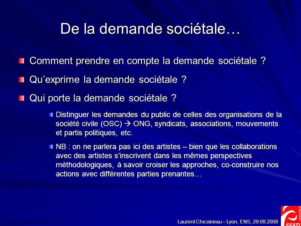 Laurent Chicoineau – Lyon, ENS, 29.09.2008 De la demande sociétale… Comment prendre en compte la demande sociétale .