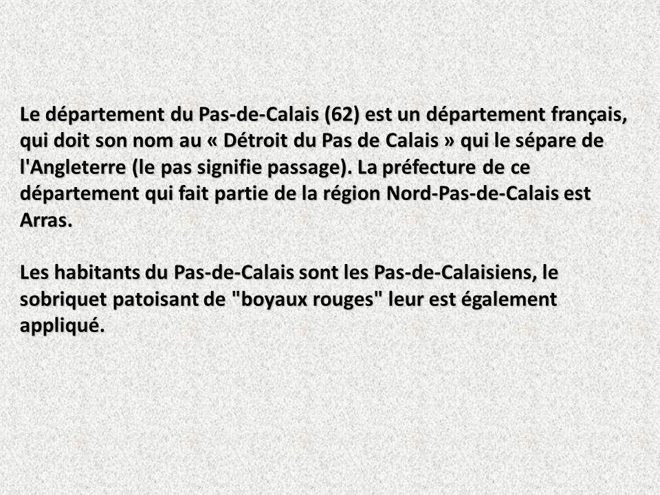 Le département du Pas-de-Calais (62) est un département français, qui doit son nom au « Détroit du Pas de Calais » qui le sépare de l Angleterre (le pas signifie passage).
