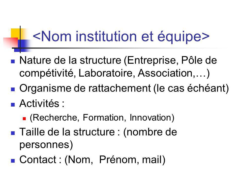 Nature de la structure (Entreprise, Pôle de compétivité, Laboratoire, Association,…) Organisme de rattachement (le cas échéant) Activités : (Recherche