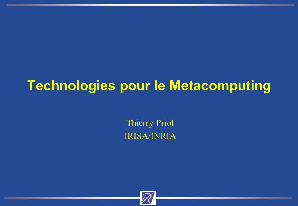 Technologies pour le Metacomputing Thierry Priol IRISA/INRIA