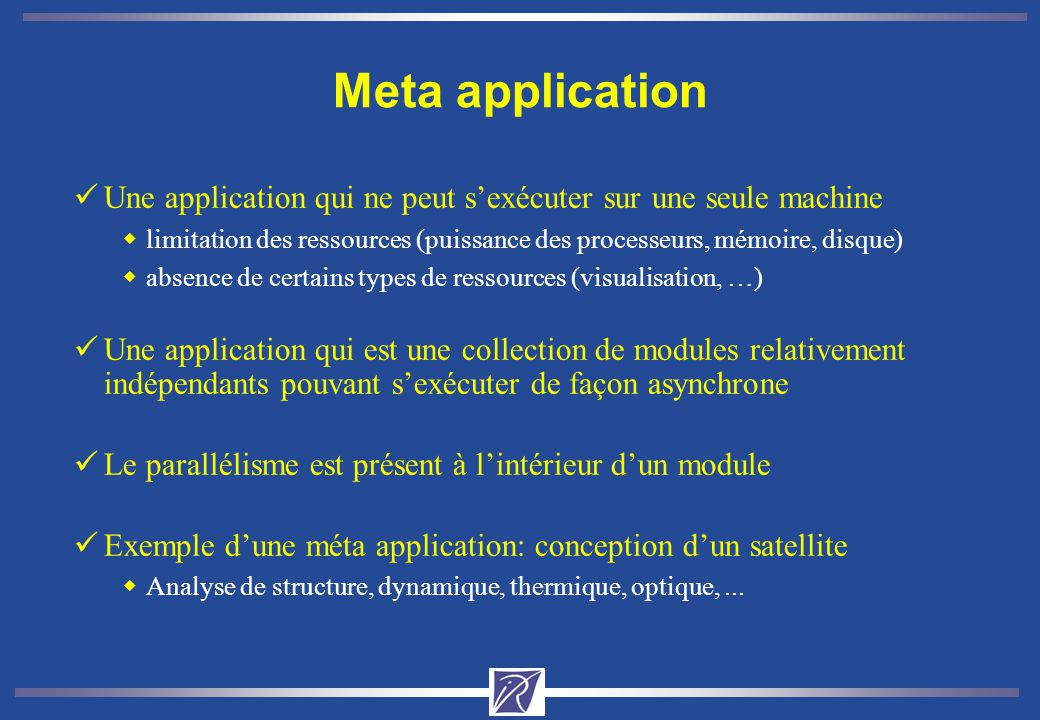 Meta application üUne application qui ne peut sexécuter sur une seule machine wlimitation des ressources (puissance des processeurs, mémoire, disque)