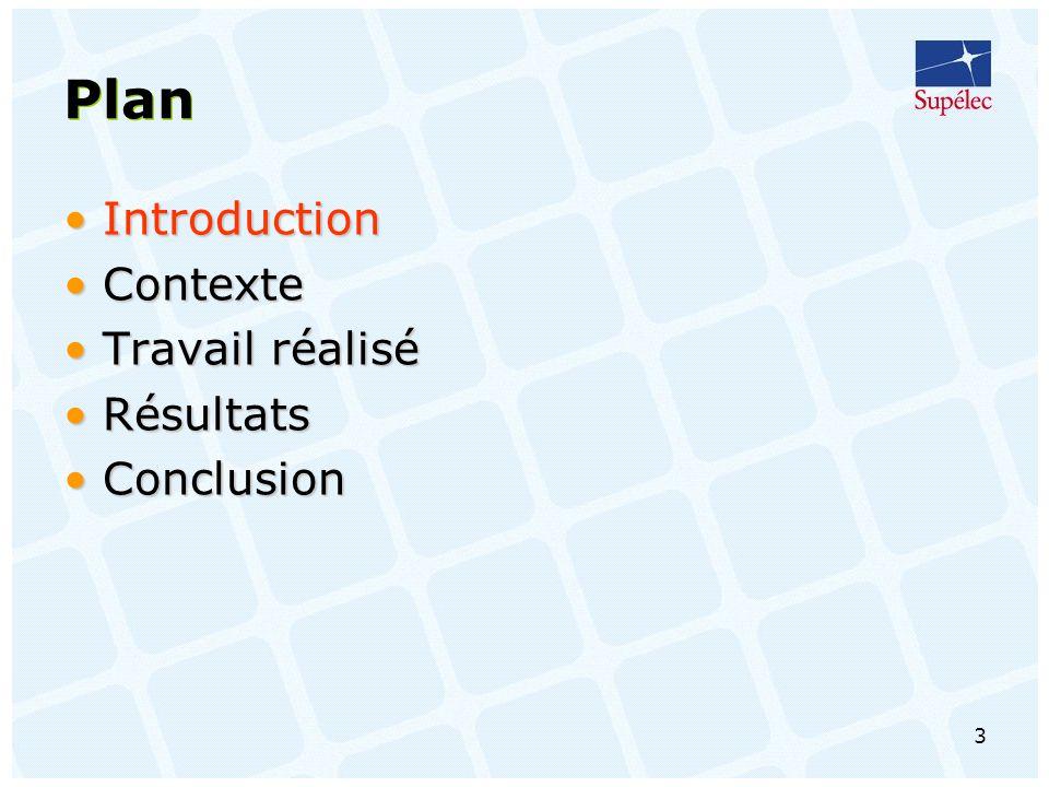 3 Plan IntroductionIntroduction ContexteContexte Travail réaliséTravail réalisé RésultatsRésultats ConclusionConclusion