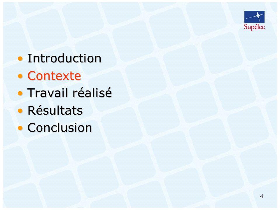 4 IntroductionIntroduction ContexteContexte Travail réaliséTravail réalisé RésultatsRésultats ConclusionConclusion
