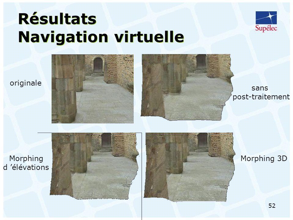 52 Résultats Navigation virtuelle originale sans post-traitement Morphing d élévations Morphing 3D