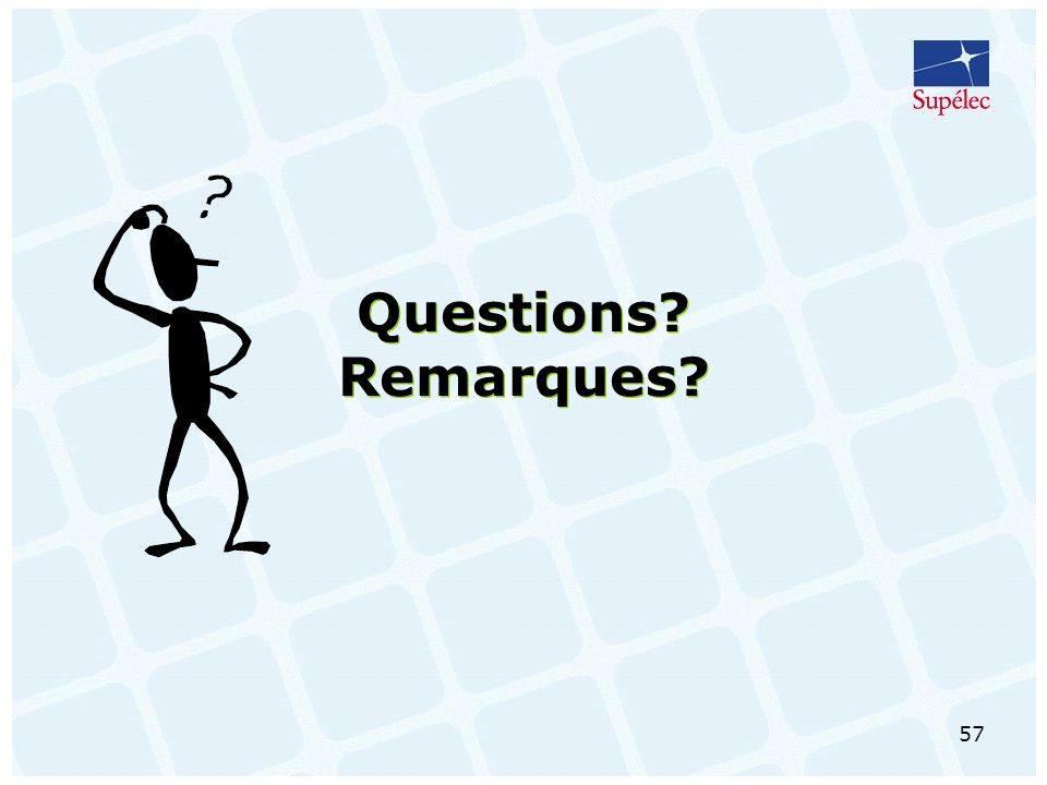 57 Questions? Remarques?
