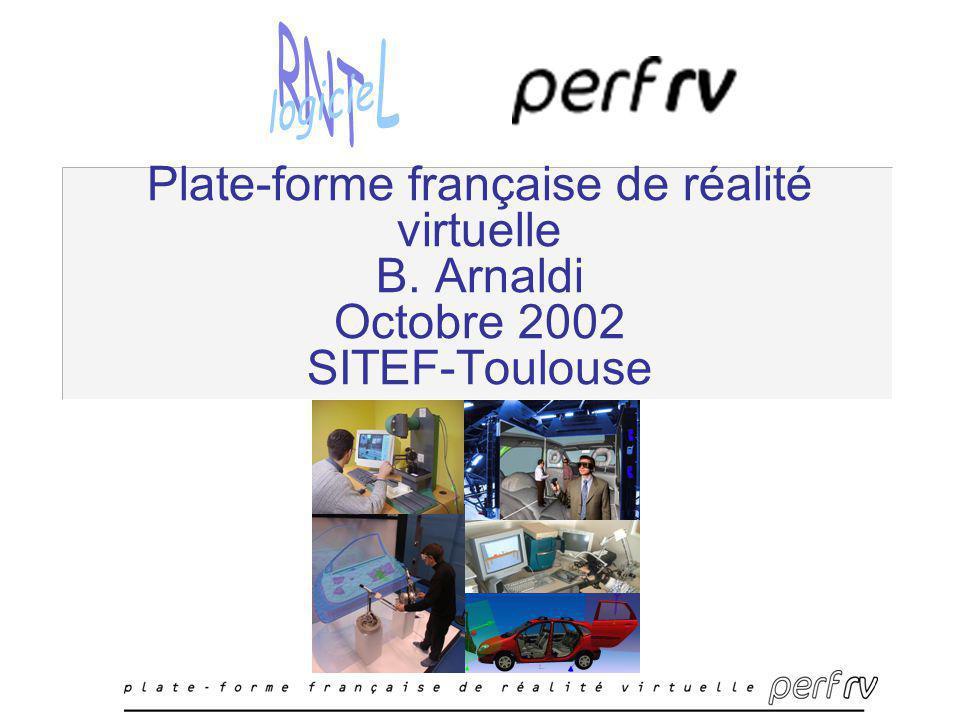 Plate-forme française de réalité virtuelle B. Arnaldi Octobre 2002 SITEF-Toulouse