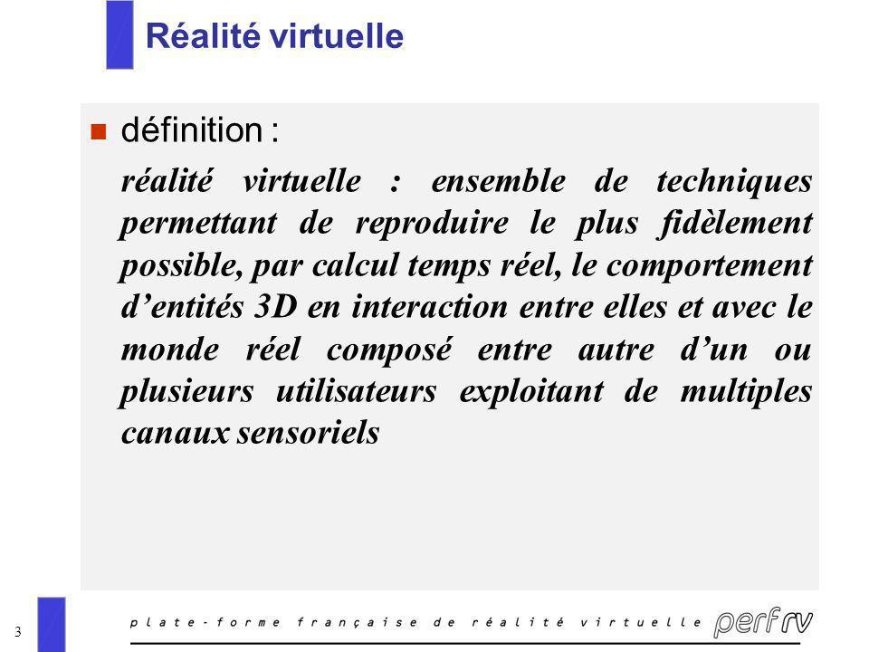 3 Réalité virtuelle n définition : réalité virtuelle : ensemble de techniques permettant de reproduire le plus fidèlement possible, par calcul temps r