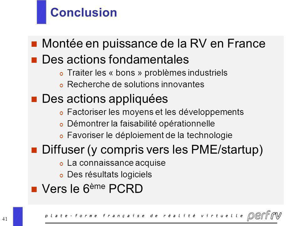 41 Conclusion n Montée en puissance de la RV en France n Des actions fondamentales o Traiter les « bons » problèmes industriels o Recherche de solutio