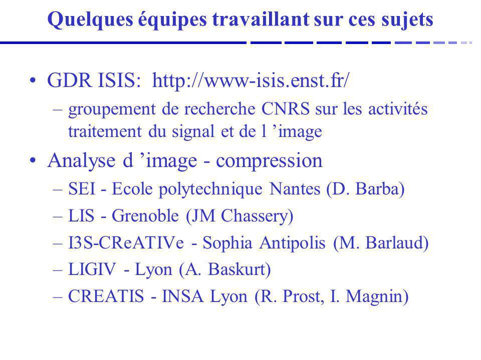 GDR ISIS: http://www-isis.enst.fr/ –groupement de recherche CNRS sur les activités traitement du signal et de l image Analyse d image - compression –S