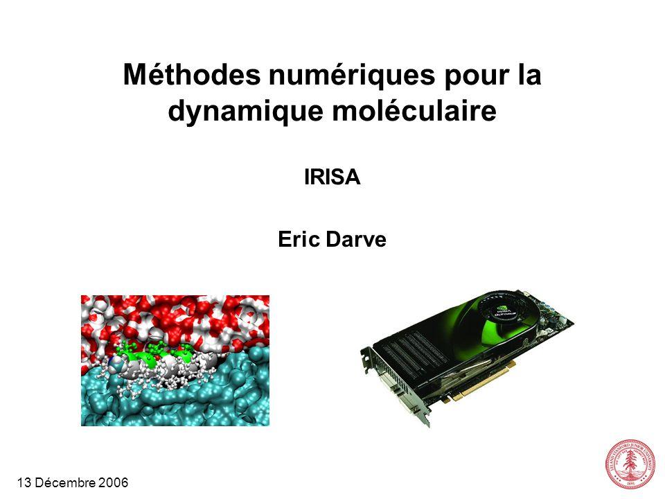 Méthodes numériques pour la dynamique moléculaire IRISA Eric Darve 13 Décembre 2006 TexPoint fonts used in EMF. Read the TexPoint manual before you de