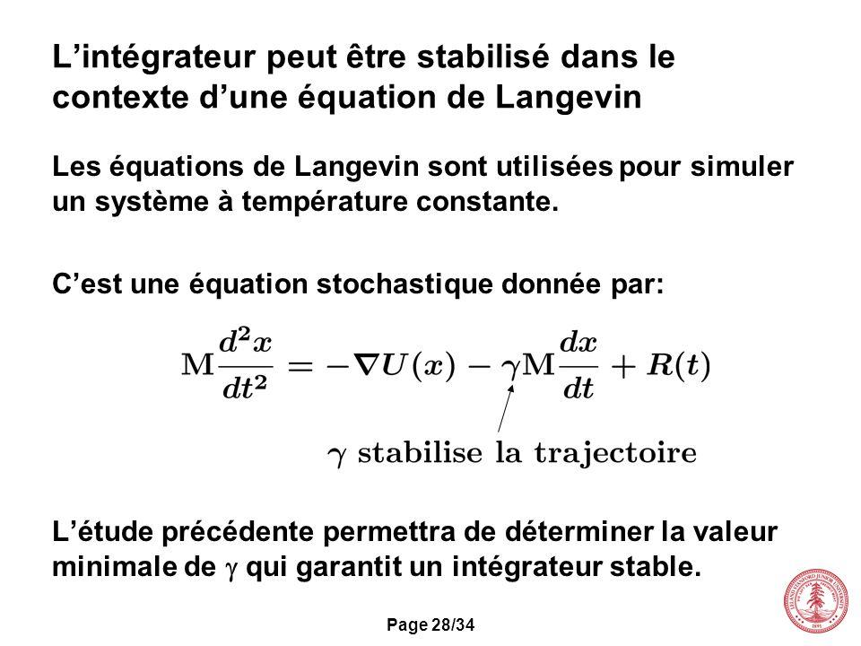 Page 28/34 Lintégrateur peut être stabilisé dans le contexte dune équation de Langevin Les équations de Langevin sont utilisées pour simuler un systèm