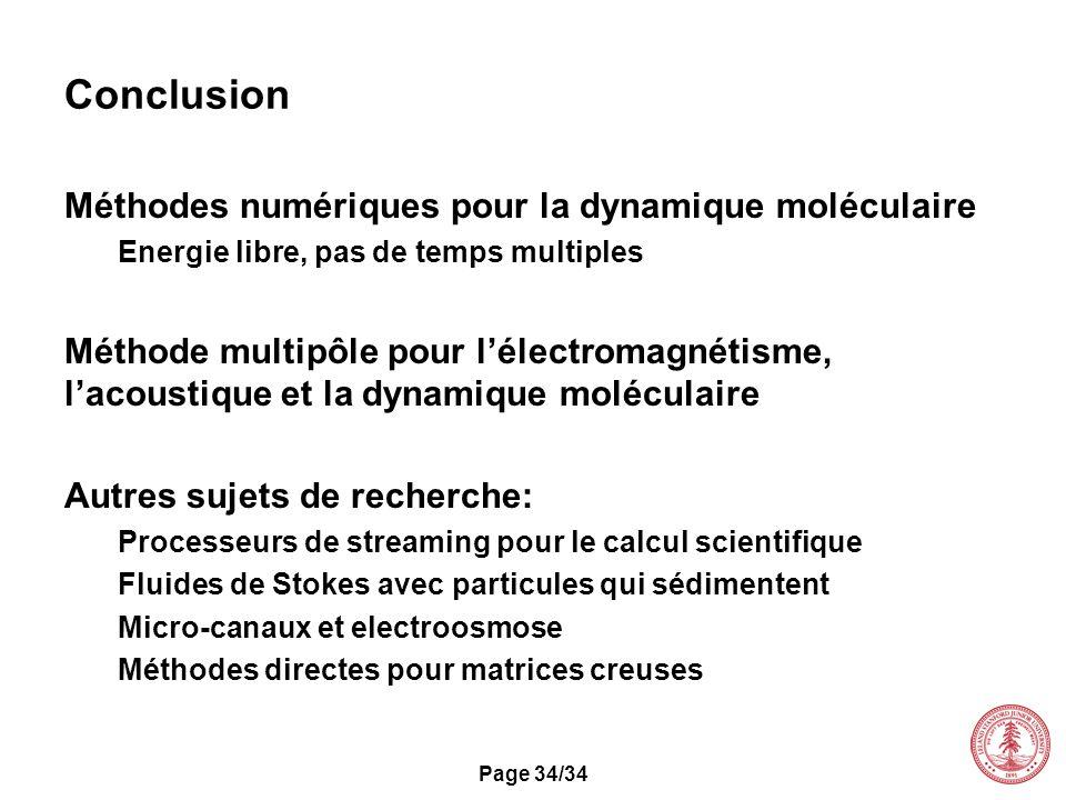 Page 34/34 Conclusion Méthodes numériques pour la dynamique moléculaire Energie libre, pas de temps multiples Méthode multipôle pour lélectromagnétism