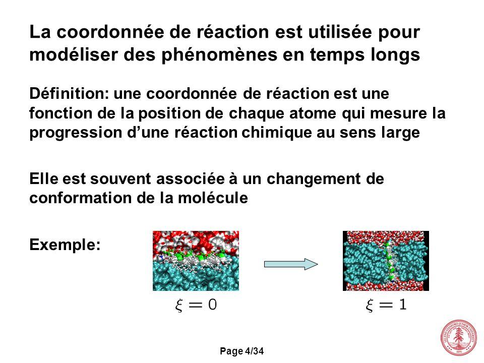 Page 4/34 La coordonnée de réaction est utilisée pour modéliser des phénomènes en temps longs Définition: une coordonnée de réaction est une fonction