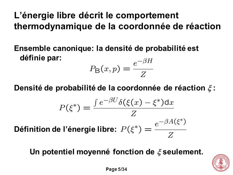 Page 5/34 Lénergie libre décrit le comportement thermodynamique de la coordonnée de réaction Densité de probabilité de la coordonnée de réaction : Déf