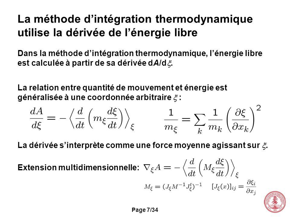 Page 7/34 La méthode dintégration thermodynamique utilise la dérivée de lénergie libre La relation entre quantité de mouvement et énergie est générali