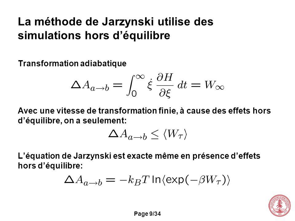 Page 9/34 La méthode de Jarzynski utilise des simulations hors déquilibre Transformation adiabatique Avec une vitesse de transformation finie, à cause