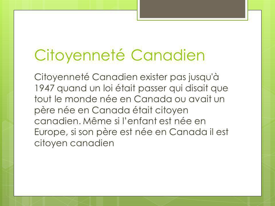 Citoyenneté Canadien Citoyenneté Canadien exister pas jusqu'à 1947 quand un loi était passer qui disait que tout le monde née en Canada ou avait un pè