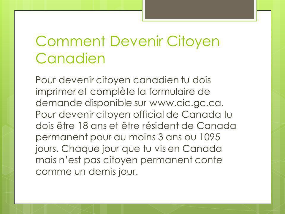 Comment Devenir Citoyen Canadien Pour devenir citoyen canadien tu dois imprimer et complète la formulaire de demande disponible sur www.cic.gc.ca. Pou