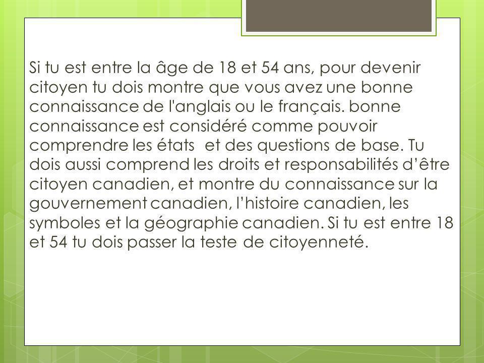 Si tu est entre la âge de 18 et 54 ans, pour devenir citoyen tu dois montre que vous avez une bonne connaissance de l'anglais ou le français. bonne co