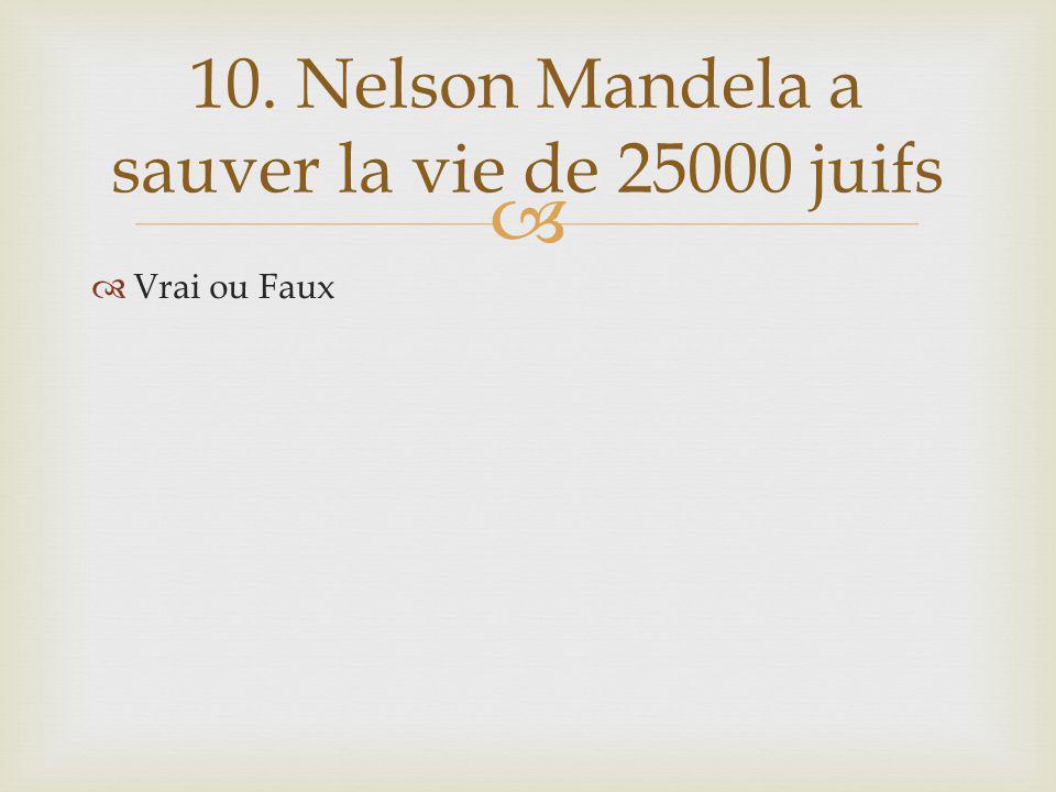 Vrai ou Faux 10. Nelson Mandela a sauver la vie de 25000 juifs