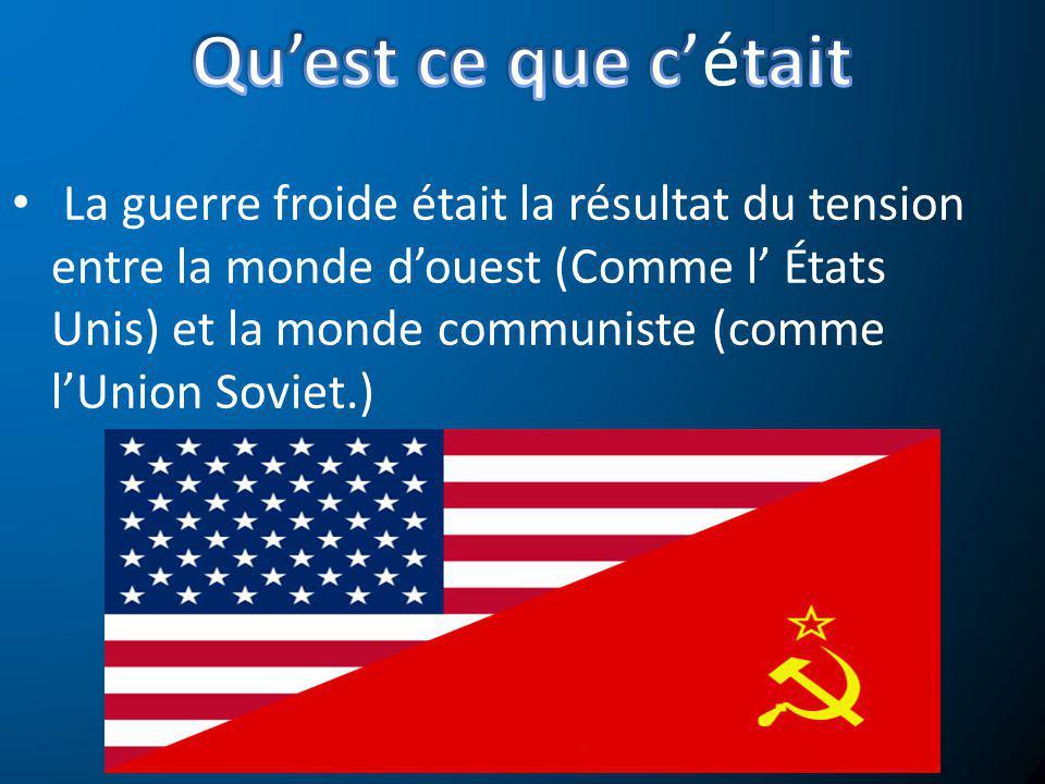 La guerre froide était la résultat du tension entre la monde douest (Comme l États Unis) et la monde communiste (comme lUnion Soviet.)
