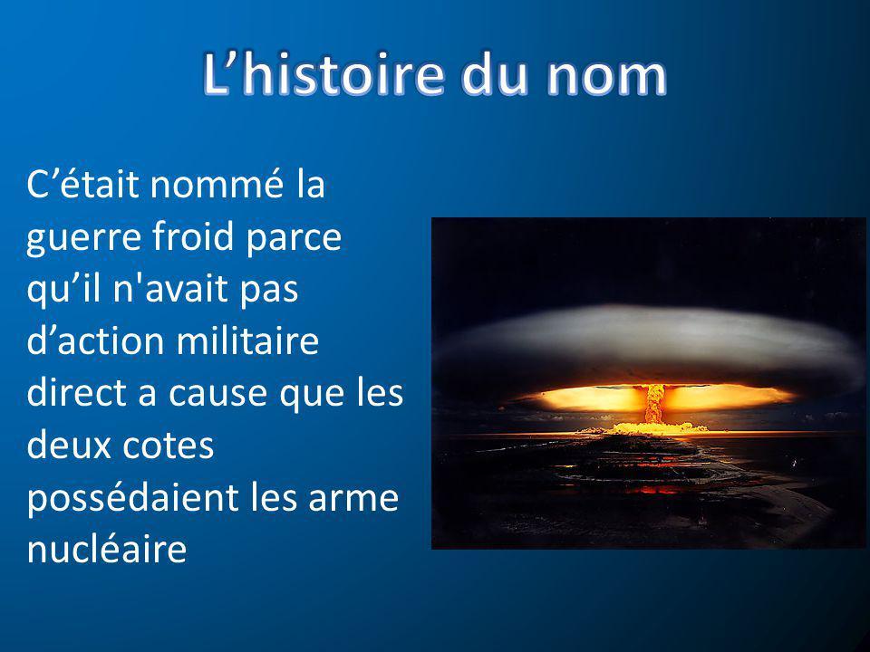 Cétait nommé la guerre froid parce quil n'avait pas daction militaire direct a cause que les deux cotes possédaient les arme nucléaire