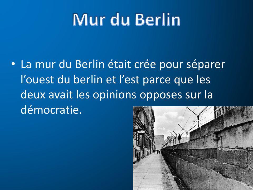 La mur du Berlin était crée pour séparer louest du berlin et lest parce que les deux avait les opinions opposes sur la démocratie.