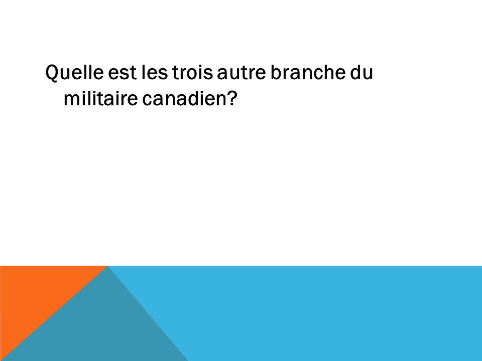 Quelle est les trois autre branche du militaire canadien?