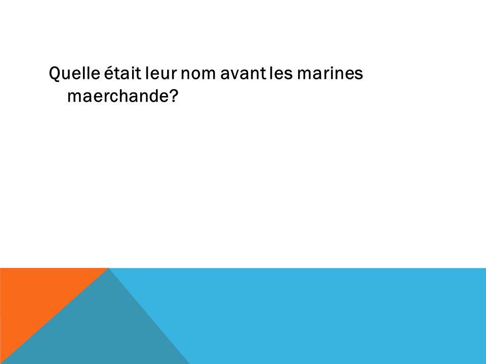 Quelle était leur nom avant les marines maerchande?