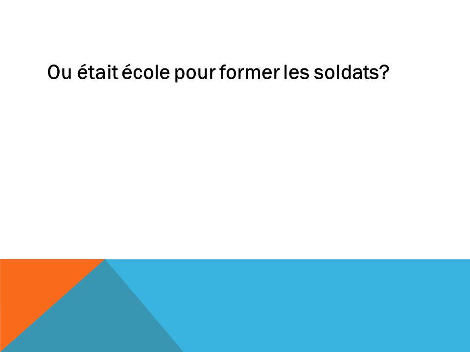 Ou était école pour former les soldats?