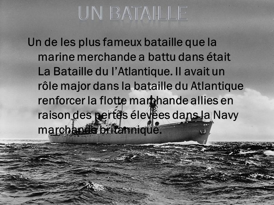 Un de les plus fameux bataille que la marine merchande a battu dans était La Bataille du lAtlantique. Il avait un rôle major dans la bataille du Atlan