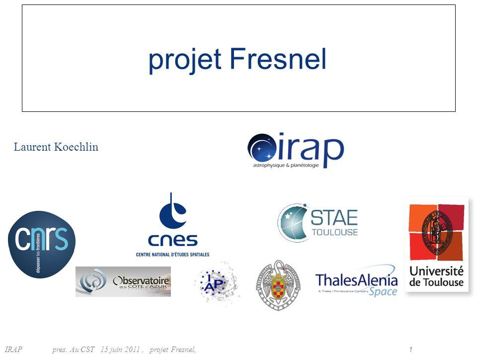 IRAP pres. Au CST15 juin 2011, projet Fresnel, 1 Laurent Koechlin projet Fresnel