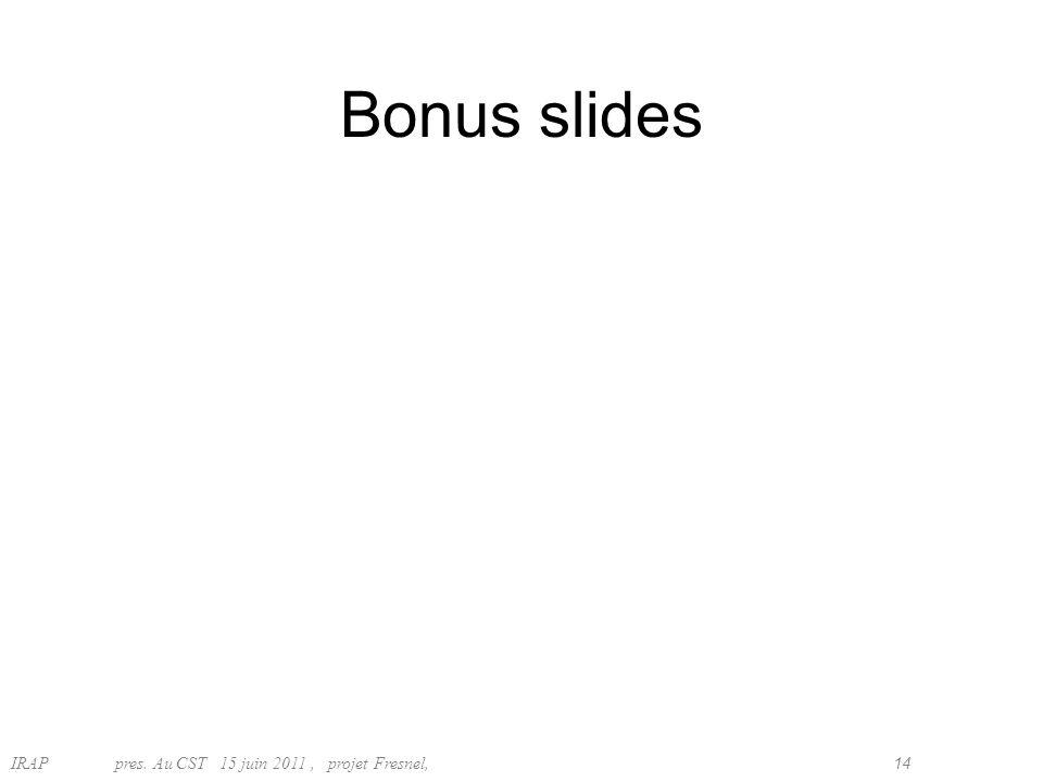 IRAP pres. Au CST15 juin 2011, projet Fresnel, 14 Bonus slides