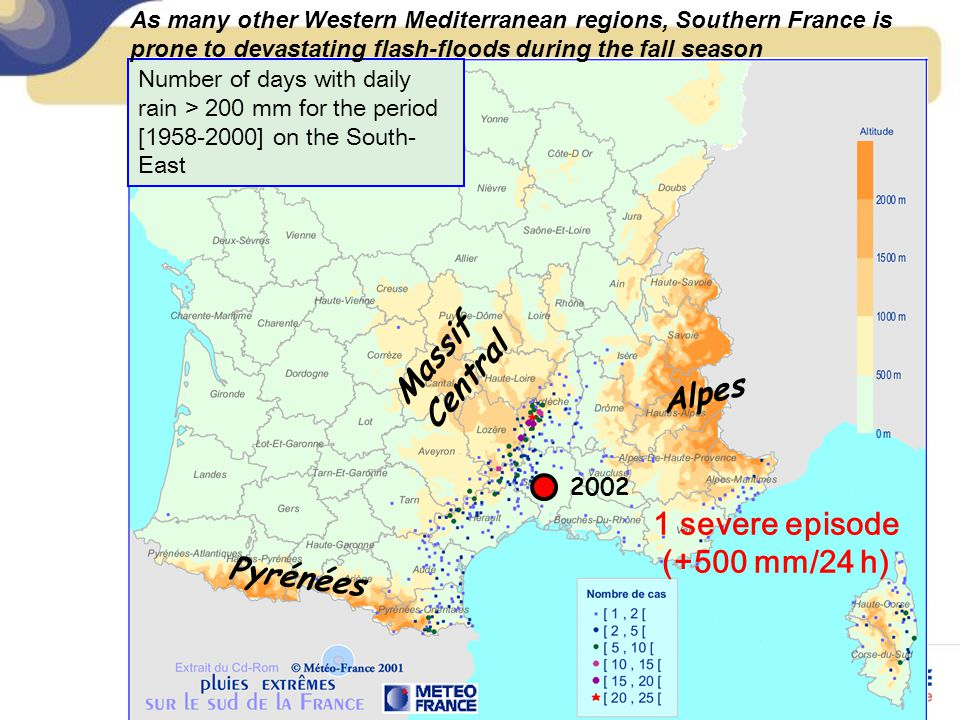 Number of days with daily rain > 200 mm for the period [1958-2000] on the South- East Massif Central Alpes Pyrénées 1 severe episode (+500 mm/24 h) 20