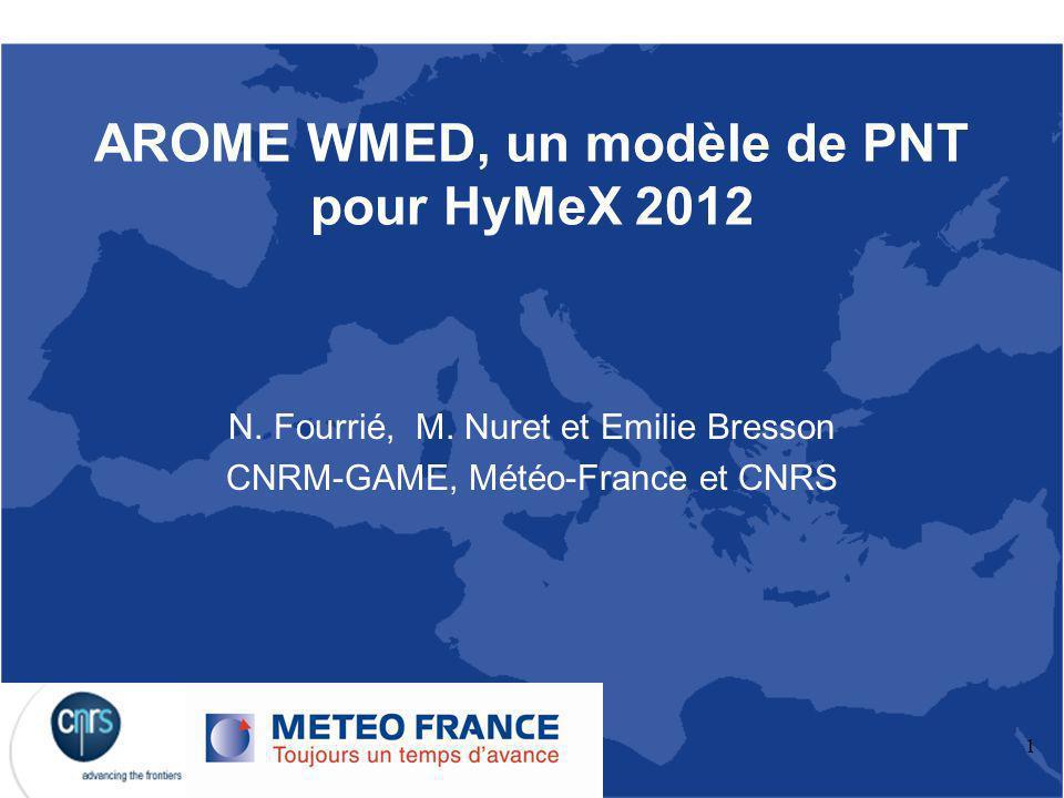 1 AROME WMED, un modèle de PNT pour HyMeX 2012 N.Fourrié, M.