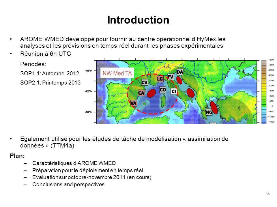 2 Introduction AROME WMED développé pour fournir au centre opérationnel dHyMex les analyses et les prévisions en temps réel durant les phases expérimentales Réunion à 6h UTC Périodes: SOP1.1: Automne 2012 SOP2.1: Printemps 2013 Egalement utilisé pour les études de tâche de modélisation « assimilation de données » (TTM4a) Plan: –Caractéristiques dAROME WMED –Préparation pour le déploiement en temps réel.