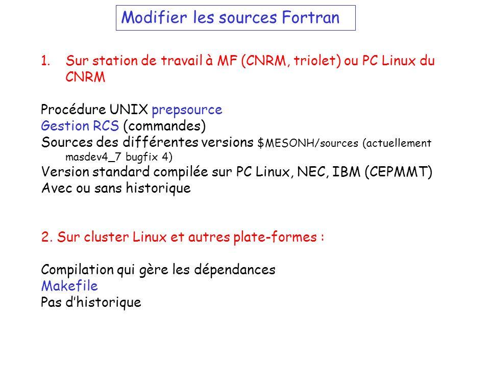 Modifier les sources Fortran 1.Sur station de travail à MF (CNRM, triolet) ou PC Linux du CNRM Procédure UNIX prepsource Gestion RCS (commandes) Sourc