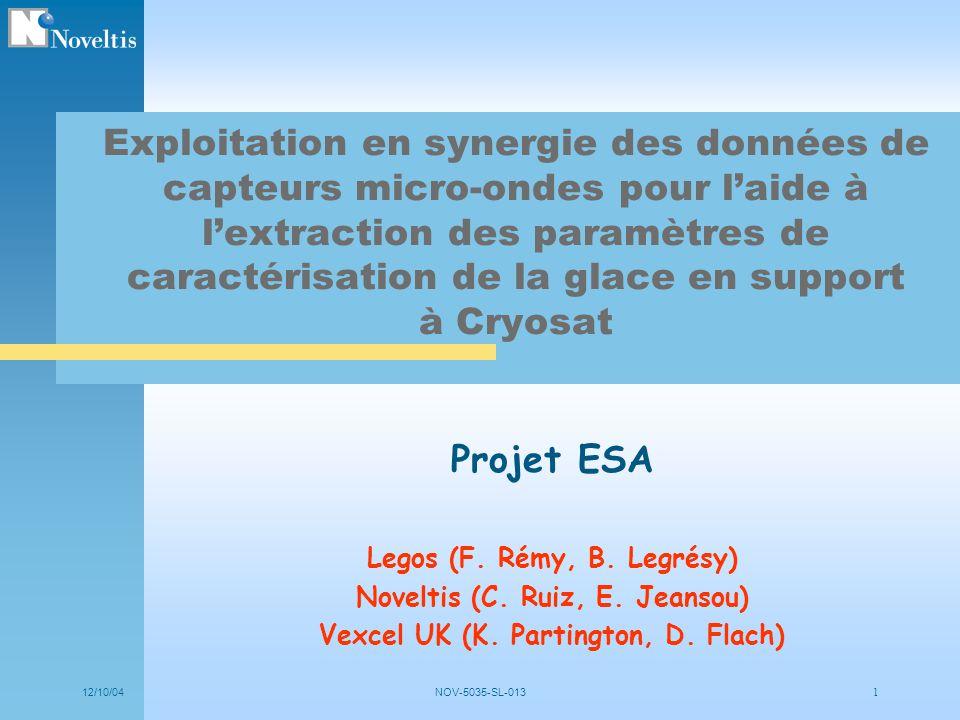 12/10/04NOV-5035-SL-013 1 Projet ESA Legos (F. Rémy, B. Legrésy) Noveltis (C. Ruiz, E. Jeansou) Vexcel UK (K. Partington, D. Flach) Exploitation en sy