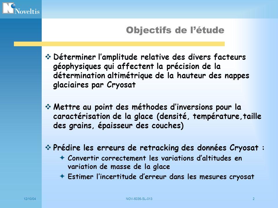 12/10/04NOV-5035-SL-0132 Objectifs de létude Déterminer lamplitude relative des divers facteurs géophysiques qui affectent la précision de la détermin