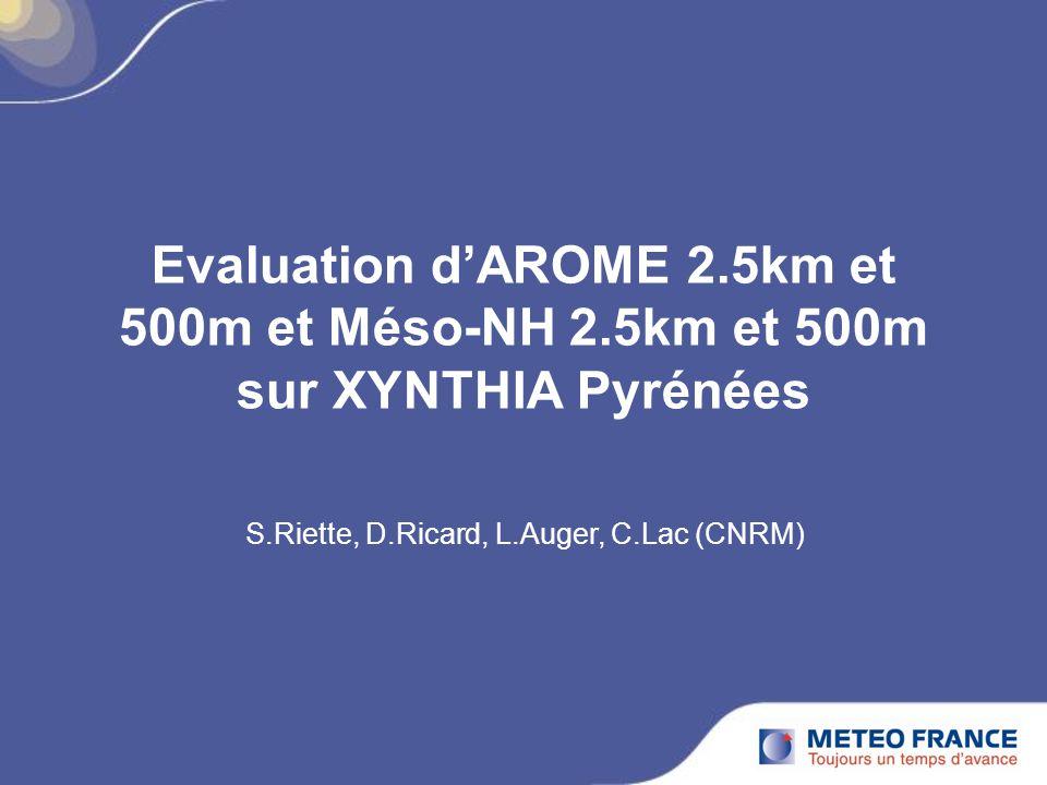 Evaluation dAROME 2.5km et 500m et Méso-NH 2.5km et 500m sur XYNTHIA Pyrénées S.Riette, D.Ricard, L.Auger, C.Lac (CNRM)